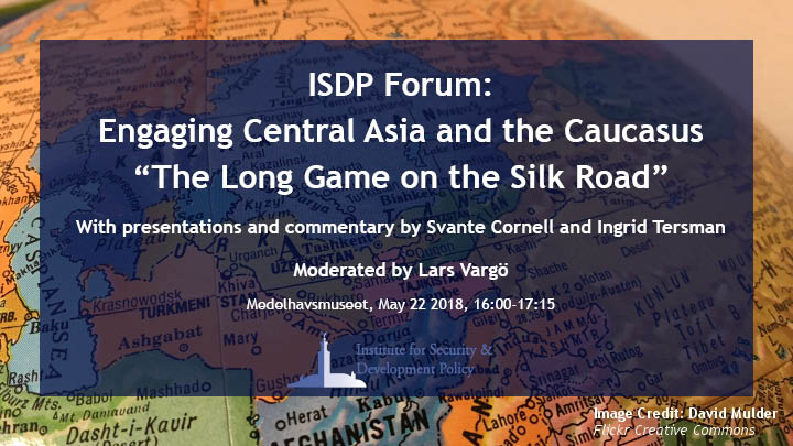 """ISDP Forum: Engaging Central Asia and the Caucasus - """"The Long Game on the Silk Road"""""""